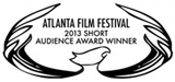 Audience Award Winner 2013 Atlanta Film Festival