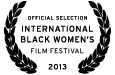 Official Selection 2013 International Black Women's Film Festival