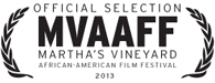 Official Selection 2013 Martha's Vineyard African-American Film Festival