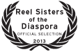 Official Selection 2013 Reel Sisters of the Diaspora Film Festival